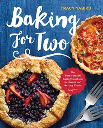 9781623157920-1623157927-Baking for Two: The Small-Batch Baking Cookbook for Sweet and Savory Treats