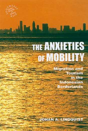 9780824833152-0824833155-The Anxieties of Mobility: Migration and Tourism in the Indonesian Borderlands (Southeast Asia: Politics, Meaning, and Memory)