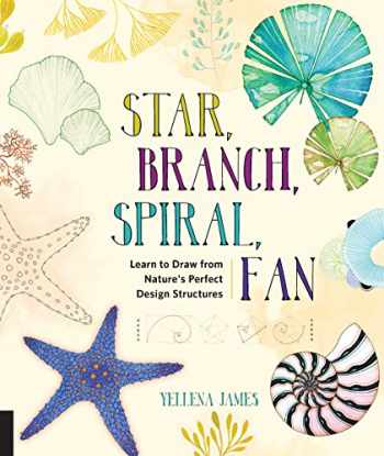 9781631591495-1631591495-Star, Branch, Spiral, Fan: Learn to Draw from Nature's Perfect Design Structures