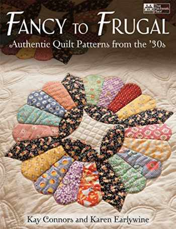 9781604680003-1604680008-Fancy to Frugal: Authentic Quilt Patterns from the '30s