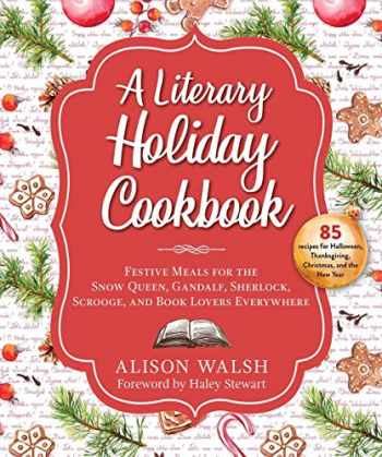 9781510754966-1510754962-A Literary Holiday Cookbook: Festive Meals for the Snow Queen, Gandalf, Sherlock, Scrooge, and Book Lovers Everywhere