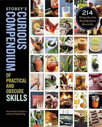 9781635861914-1635861918-Storey's Curious Compendium of Practical and Obscure Skills: 214 Things You Can Actually Learn How to Do