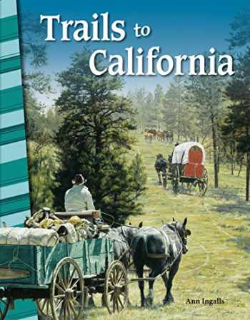 9781425832377-1425832377-Trails to California - Social Studies Book for Kids - Great for School Projects and Book Reports (Primary Source Readers)