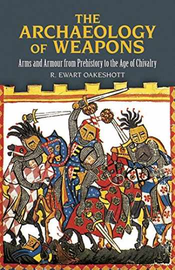 9780486292885-0486292886-The Archaeology of Weapons: Arms and Armour from Prehistory to the Age of Chivalry (Dover Military History, Weapons, Armor)