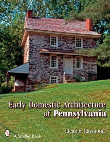 9780764325908-0764325906-Early Domestic Architecture of Pennsylvania (Schiffer Book)