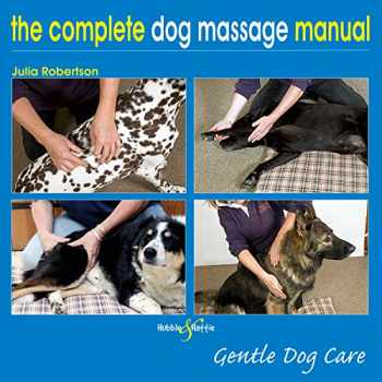 9781845843229-1845843223-The Complete Dog Massage Manual: Gentle Dog Care