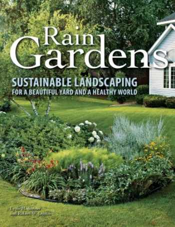 9780760340448-0760340447-Rain Gardens: Sustainable Landscaping for a Beautiful Yard and a Healthy World