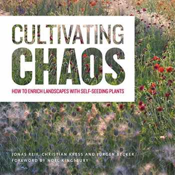 9781604696523-1604696524-Cultivating Chaos: How to Enrich Landscapes with Self-Seeding Plants