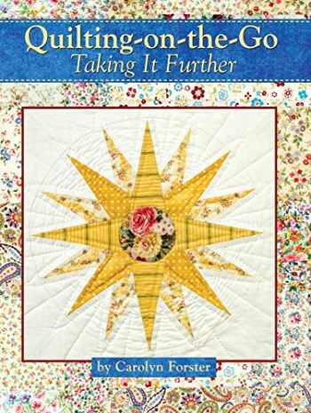 9781935726500-1935726501-Quilting-on-the-Go: Taking it Further (Landauer) 11 Projects with Blocks from 6 inches to 25 1/2 inches, Step-by-Step Photos, and Techniques to Break Down Large Projects So You Can Quilt Anywhere