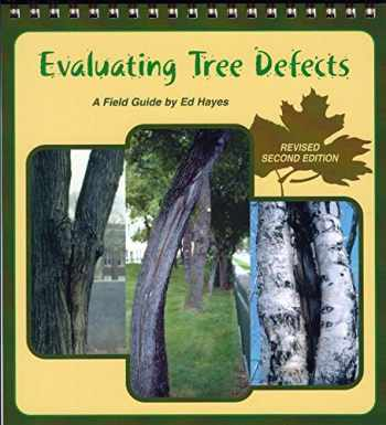 9780971412804-0971412804-Evaluating Tree Defects: A Field Guide