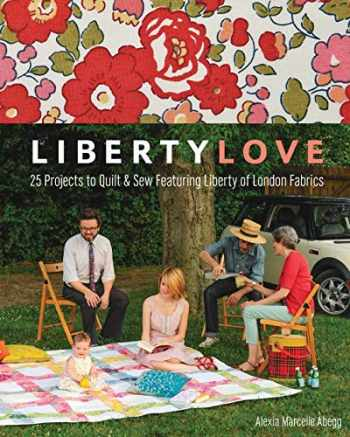 9781607056263-1607056267-Liberty Love: 25 Projects to Quilt & Sew Featuring Liberty of London Fabrics