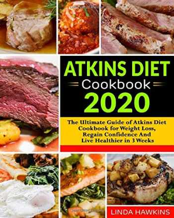 9781675056295-1675056293-Atkins Diet Cookbook 2020: The Ultimate Guide of Atkins Diet Cookbook for Weight Loss, Regain Confidence And Live Healthier in 3 Weeks