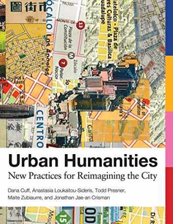 9780262538220-0262538229-Urban Humanities: New Practices for Reimagining the City (Urban and Industrial Environments)