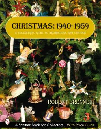 9780764326721-0764326724-Christmas, 1940-1959: A Collector's Guide to Decorations and Customs (Schiffer Book for Collectors)