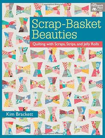9781604681963-1604681969-Scrap-Basket Beauties: Quilting with Scraps, Strips, and Jelly Rolls