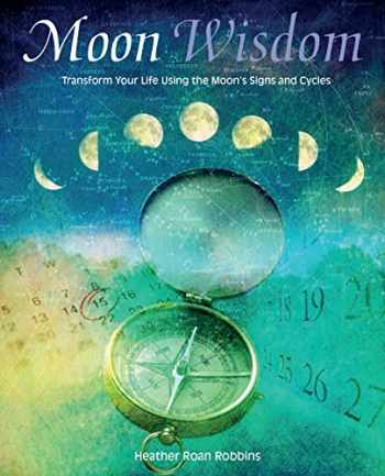 9781782492665-1782492666-Moon Wisdom: Transform Your Life Using the Moon's Signs and Cycles