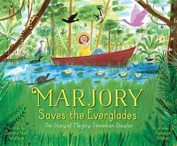 9781534431546-1534431543-Marjory Saves the Everglades: The Story of Marjory Stoneman Douglas