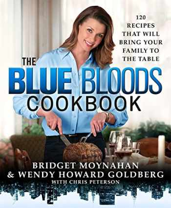 9781250072856-1250072859-The Blue Bloods Cookbook: 120 Recipes That Will Bring Your Family to the Table