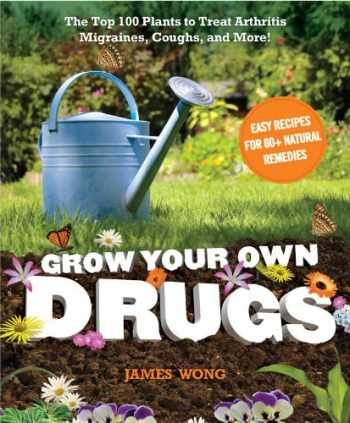9781621450108-1621450104-Grow Your Own Drugs: The Top 100 Plants to Grow or Get to Treat Arthritis,Migraines, Coughs and more!