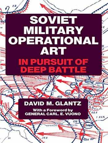 9780714640778-0714640778-Soviet Military Operational Art: In Pursuit of Deep Battle (Soviet (Russian) Military Theory and Practice)