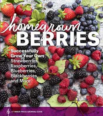 9781604693171-1604693177-Homegrown Berries: Successfully Grow Your Own Strawberries, Raspberries, Blueberries, Blackberries, and More