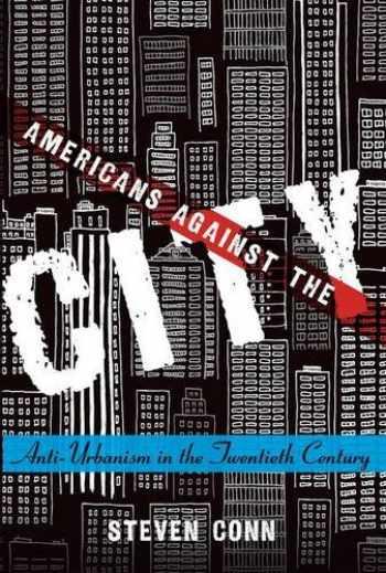 9780190636340-0190636343-Americans Against the City: Anti-Urbanism in the Twentieth Century