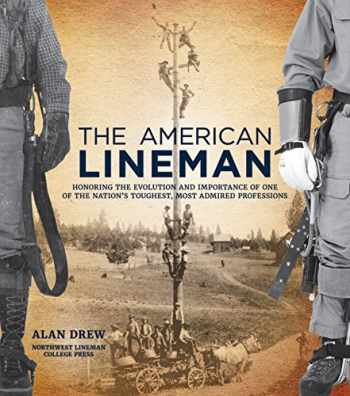 9781937498849-1937498840-The American Lineman: Honoring the Evolution and Importance of One of the Nation's Toughest, Most Admired Professions