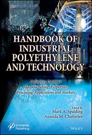 9781119159766-1119159768-Handbook of Industrial Polyethylene and Technology: Definitive Guide to Manufacturing, Properties, Processing, Applications and Markets Set
