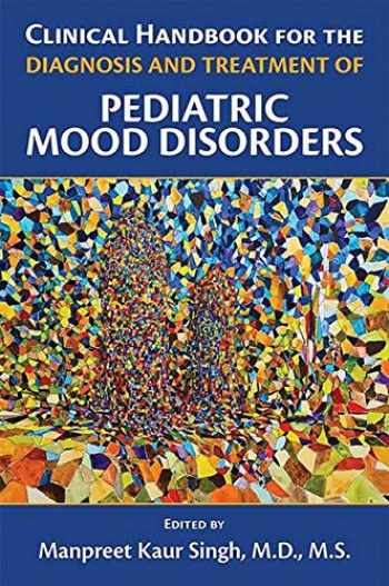 9781615371747-1615371745-Clinical Handbook for the Diagnosis and Treatment of Pediatric Mood Disorders