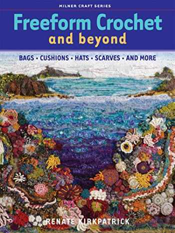 9781863513852-186351385X-Freeform Crochet and Beyond: Bags, Cushions, Hats, Scarves and More (Milner Craft Series)