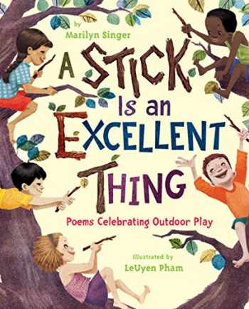 9780547124933-0547124937-A Stick Is an Excellent Thing: Poems Celebrating Outdoor Play