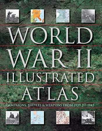 9781782747369-1782747362-World War II Illustrated Atlas: Campaigns, Battles & Weapons From 1939 to 1945
