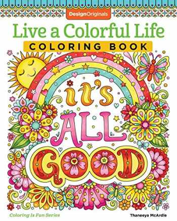 9781497204409-1497204402-Live a Colorful Life Coloring Book: 40 Images to Craft, Color, and Pattern (Design Originals) Express Yourself with Happy Thoughts, Therapeutic Creativity, & Uplifting Sentiments from Thaneeya McArdle