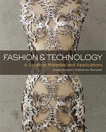 9781501305085-1501305085-Fashion and Technology: A Guide to Materials and Applications