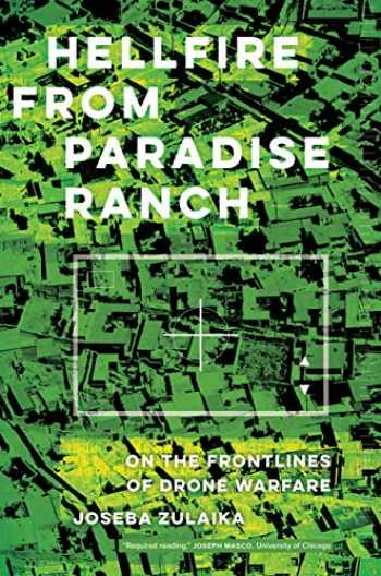 9780520329744-0520329740-Hellfire from Paradise Ranch: On the Front Lines of Drone Warfare