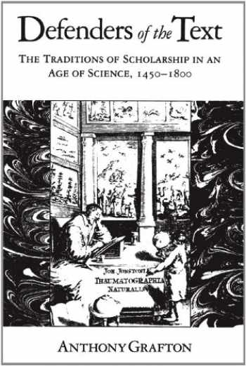 9780674195455-0674195450-Defenders of the Text: The Traditions of Scholarship in an Age of Science, 1450–1800
