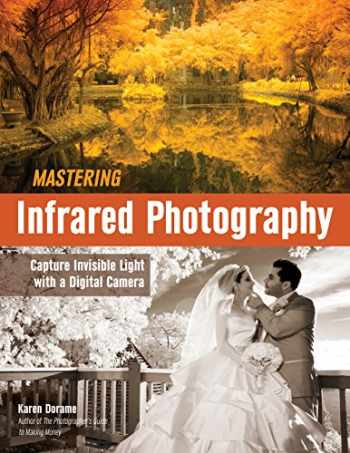 9781608959617-1608959619-Mastering Infrared Photography: Capture Invisible Light with A Digital Camera