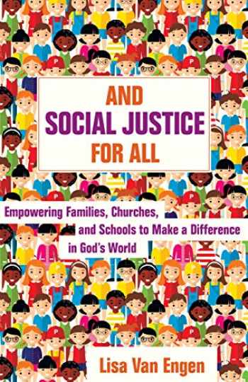 9780825445064-082544506X-And Social Justice for All: Empowering Families, Churches, and Schools to Make a Difference in God's World