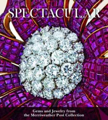 9781907804922-1907804927-Spectacular: Gems and Jewelry from the Merriweather Post Collection (Hillwood Estate, Museum & Gardens)