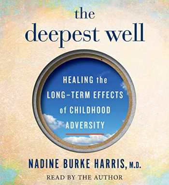 9781508254171-1508254176-The Deepest Well: Healing the Long-Term Effects of Childhood Adversity