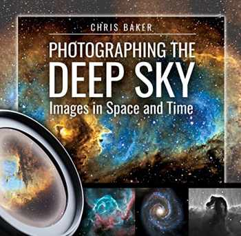 9781526715531-1526715538-Photographing the Deep Sky: Images in Space and Time