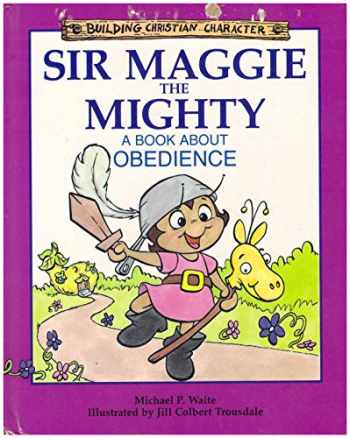 9781555136161-1555136168-Sir Maggie the Mighty: A Book About Obedience (Building Christian Character)