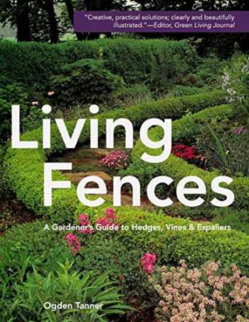 9781626543744-1626543747-Living Fences: A Gardener's Guide to Hedges, Vines & Espaliers