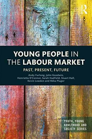 9781138798069-1138798061-Young People in the Labour Market: Past, Present, Future (Youth, Young Adulthood and Society)