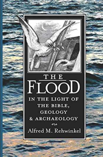 9780570031833-0570031834-The Flood: In the Light of the Bible, Geology, and Archaeology