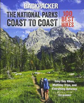 9781493019656-1493019651-Backpacker The National Parks Coast to Coast: 100 Best Hikes
