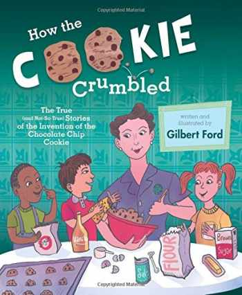 9781481450676-1481450670-How the Cookie Crumbled: The True (and Not-So-True) Stories of the Invention of the Chocolate Chip Cookie