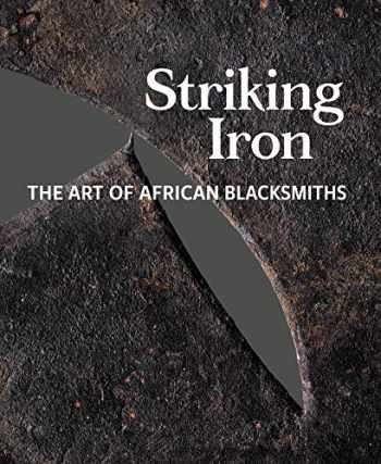 9780990762669-0990762661-Striking Iron: The Art of African Blacksmiths