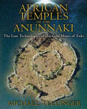 9781591431503-1591431506-African Temples of the Anunnaki: The Lost Technologies of the Gold Mines of Enki