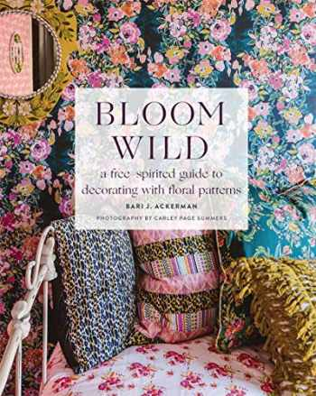 9781419742897-1419742892-Bloom Wild: a free-spirited guide to decorating with floral patterns